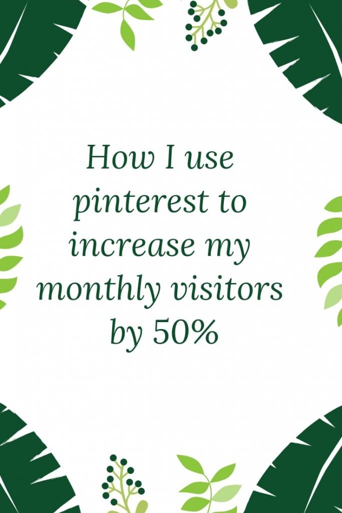 How I use pinterest to increase my monthly visitors by 50%